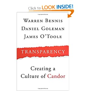 Transparency: How Leaders Create a Culture of Candor Warren Bennis, Daniel Goleman, James O'Toole and Patricia Ward Biederman