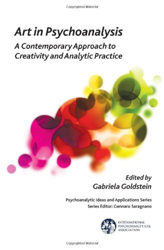 Art in Psychoanalysis: A Contemporary Approach to Creativity and Analytic Practice (IPA: Psychoanalytic Ideas and Applic