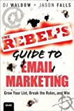 img - for The Rebel's Guide to Email Marketing : Grow Your List, Break the Rules, and Win (Paperback)--by D. J. Waldow [2012 Edition] book / textbook / text book