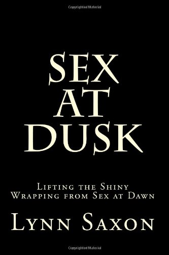 Sex at Dusk: Lifting the Shiny Wrapping from Sex at Dawn: Lynn Saxon: 9781477697283: Amazon.com: Books