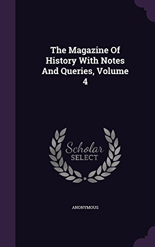 The Magazine Of History With Notes And Queries, Volume 4