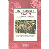 In Trouble Again: A Journey Between the Orinoco and the Amazon (0871132494) by O'Hanlon, Redmond