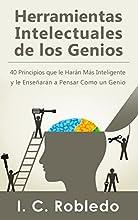 Herramientas Intelectuales de los Genios: 40 Principios que le Harán Más Inteligente y le Enseñarán a Pensar Como un Genio