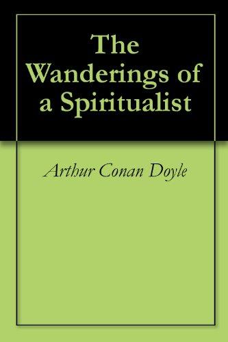Arthur Conan Doyle - The Wanderings of a Spiritualist (English Edition)