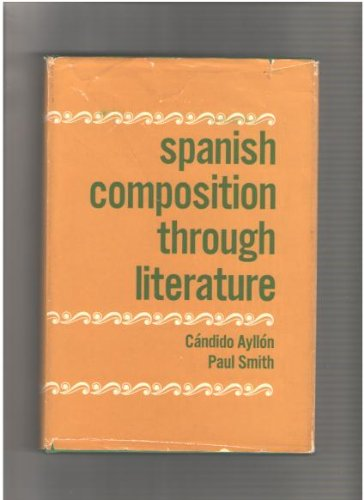 Spanish Composition Through Literature, Ayllon, Candide; Smith, Paul C.