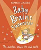 Simon James Baby Brains Superstar: The Smartest Baby in the Whole World