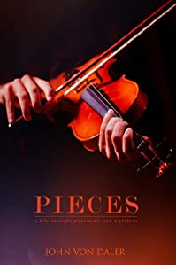 (FREE on 11/3) Pieces: A Life In Eight Movements And A Prelude by John von Daler - http://eBooksHabit.com