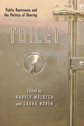 Toilet: Public Restrooms and the Politics of Sharing (Nyu Series in Social and Cultural Analysis)