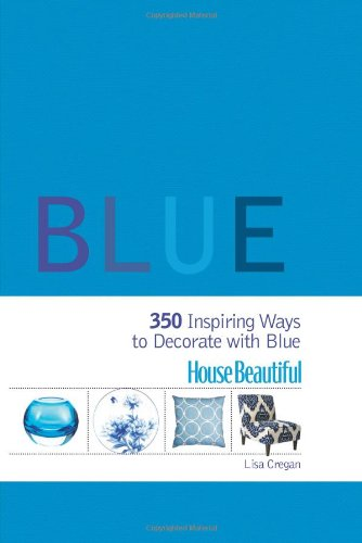 Blue: 350 Inspiring Ways to Decorate with Blue