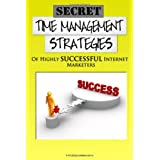 Secret Time Management Strategies Of Highly Successful Internet Marketers: Learn The Secrets To Making Your Internet Marketing Business A Giant ... Right Internet Marketing Tools And Strategies ~ K M S Publishing.com