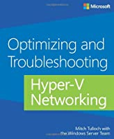 Optimizing and Troubleshooting Hyper-V Networking Front Cover