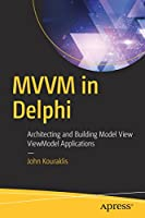 MVVM in Delphi: Architecting and Building Model View ViewModel Applications Front Cover