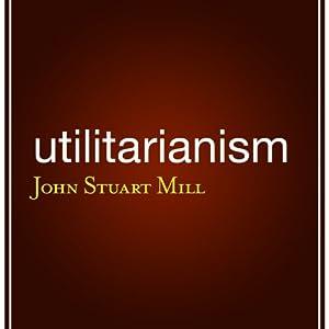 Utilitarianism | [John Stuart Mill]