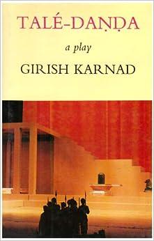the play tale danda by girish karnad Hayavadana is a popular play by girish karnad discussing about  and became  famous for his works like tuglaq, hayavadana, taledanda, yayati, etc the play.