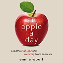 An Apple a Day: A Memoir of Love and Recovery from Anorexia (       UNABRIDGED) by Emma Woolf Narrated by Emma Woolf