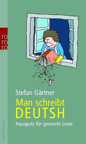 Man schreibt deutsh: Hausputz für genervte Leser