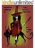 Saffron Weekes in The Witch Wedding;  ( Age 9, 10, 11, 12, 13) (The Saffron Weekes Stories; Book 1)