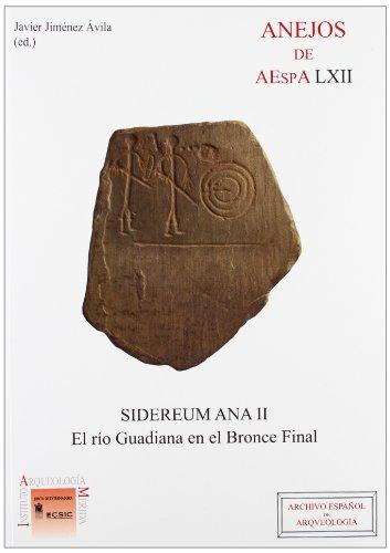 Sidereum Ana II: el río Guadiana en el Bronce Final (Anejos del Archivo Español de Arqueología)