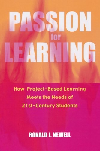 Passion for Learning: How Project-Based Learning Meets the Needs of 21st Century Students