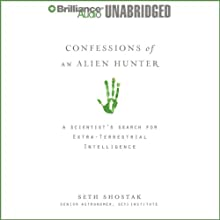 Confessions of an Alien Hunter: A Scientist's Search for Extraterrestrial Intelligence | Livre audio Auteur(s) : Seth Shostak Narrateur(s) : Patrick Lawlor
