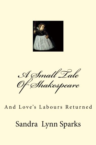 A Small Tale Of Shakespeare: And Love's Labours Returned