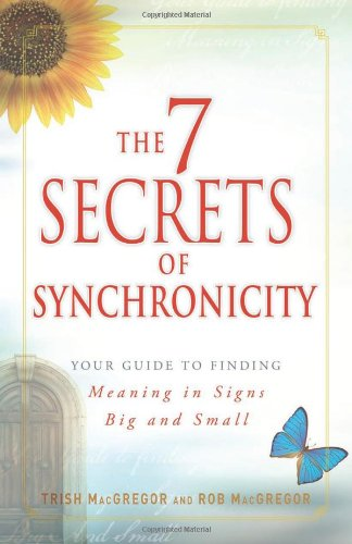 The 7 Secrets of Synchronicity: Your guide to Finding Meaning in Coincidences Big and Small PDF