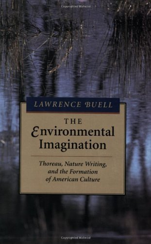 By Lawrence Buell - The Environmental Imagination: Thoreau, Nature Writing, and the Formation of American Culture: 1st (first) Edition By