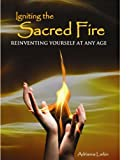 img - for Igniting the Sacred Fire, Reinventing Yourself at Any Age book / textbook / text book