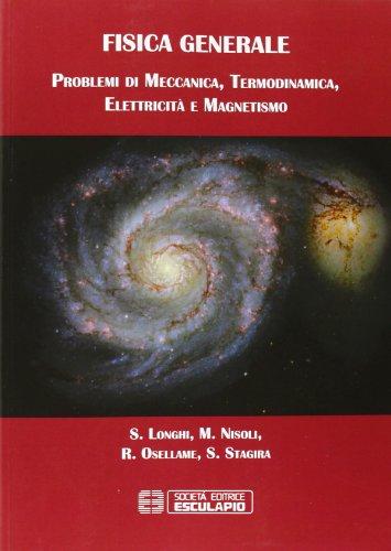 Fisica generale Problemi di meccanica termodinamica elettricità magnetismo PDF