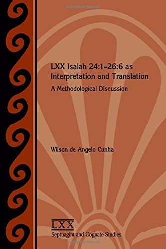 LXX Isaiah 24:1-26:6 as Interpretation and Translation: A Methodological Discussion (Septuagint and Cognate Studies) PDF