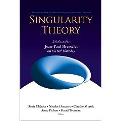 【クリックで詳細表示】Singularity Theory: Dedicated to Jean-paul Brasselet on His 60th Birthday : Proceedings of the 2005 Marseille Singularity School and Conference, CIRM, Marseille, France, 24 January - 25 February 2005