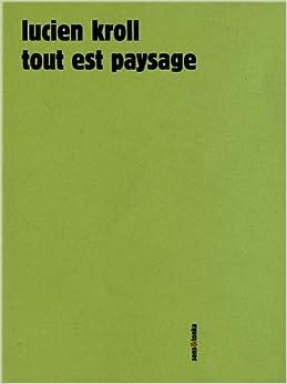 Tout est paysage lucien kroll simone kroll livres - Lucien et simone kroll ...