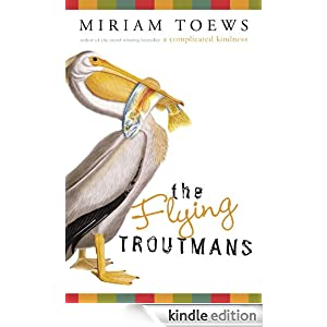 http://www.amazon.ca/Flying-Troutmans-Miriam-Toews-ebook/dp/B0031TZAKW/ref=sr_1_1_twi_2?s=books&ie=UTF8&qid=1421108849&sr=1-1&keywords=flying+troutmans