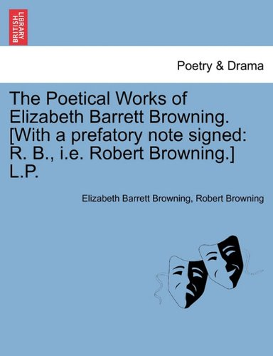 The Poetical Works of Elizabeth Barrett Browning. [With a prefatory note signed: R. B., i.e. Robert Browning.] L.P. Vol. II