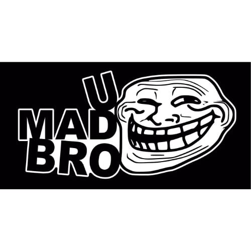 "the internet troll u mad bro essay Today, everyone can be a troll the internet serves as the great equalizer  with terms like rick-rolling and ""u mad bro"" entering the public's vocabulary."