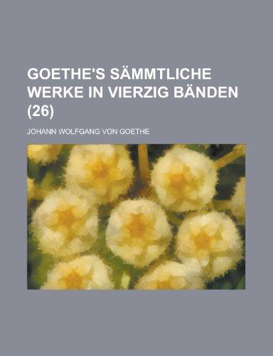 Goethe's Sammtliche Werke in Vierzig Banden (26 )