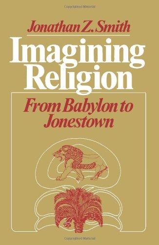 Imagining Religion: From Babylon to Jonestown (Chicago...