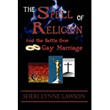 The Spell of Religion: And the Battle over Gay Marriage ~ Sheri Lynne Lawson