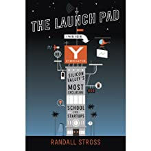 The Launch Pad: Inside Y Combinator, Silicon Valley's Most Exclusive School for Startups (       UNABRIDGED) by Randall Stross Narrated by Rene Ruiz