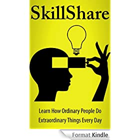 SkillShare: Learn How Ordinary People Do Extraordinary Things Every Day (English Edition)