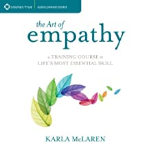 The Art of Empathy: A Training Course in Life's Most Essential Skill Discours Auteur(s) : Karla McLaren Narrateur(s) : Karla McLaren