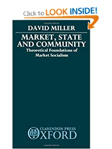 State and Community Theoretical Foundations of Market Socialism  - David Miller Market