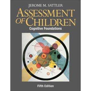 Assessment of Children: Cognitive Foundations Jerome M. Sattler