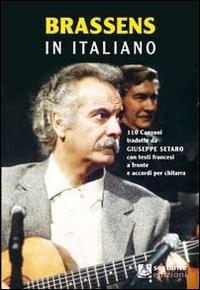Brassens in italiano. 110 canzoni tradotte da Giuseppe Setaro con testi francesi a fronte e accordi per chitarra
