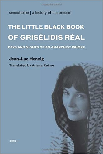The Little Black Book of Grisélidis Réal: Days and Nights of an Anarchist Whore (Semiotext(e) / Native Agents)