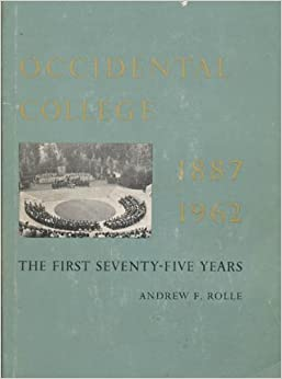 Occidental College: The first seventy-five years, 1887-1962, Rolle, Andrew F