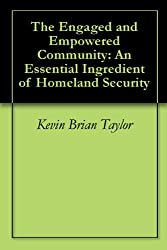 The Engaged and Empowered Community: An Essential Ingredient of Homeland Security