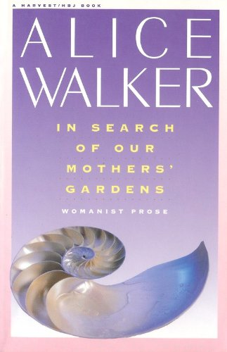 "in search of our mothers garden by alice walker essay Read the following excerpt from alice walker's essay ""in search of our mothers'  gardens"" as you read the excerpt, consider the reading selection, ""everyday."
