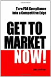 Image of Get to Market Now!  Turn FDA Compliance into a Competitive Edge  in the Era of Personalized Medicine