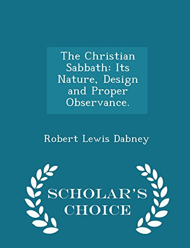 The Christian Sabbath: Its Nature, Design and Proper Observance. - Scholar's Choice Edition